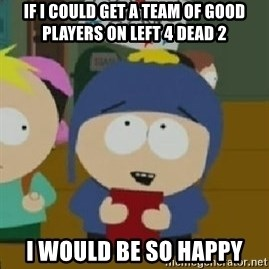 Craig would be so happy - If i could get a team of good players on Left 4 Dead 2 i would be so happy