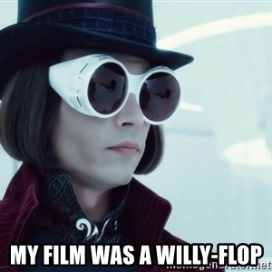 willywonka23 -  my film was a willy-flop