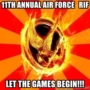 Typical fan of the hunger games - 11TH ANNUAL aIR fORCE   rif LET THE GAMES BEGIN!!!