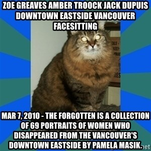 AMBER DTES VANCOUVER - ZOE GREAVES AMBER TROOCK jack dupuis downtown eastside vancouver facesitting Mar 7, 2010 - The Forgotten is a collection of 69 portraits of women who disappeared from the Vancouver's downtown eastside by Pamela Masik.