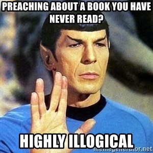 Spock - preaching about a book you have never read? highly illogical