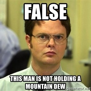 False Dwight - false this man is not holding a mountain dew