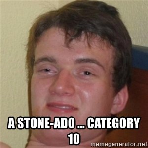 10guy -  a stone-ado ... category 10