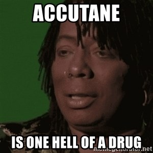 Rick James - Accutane is one hell of a drug