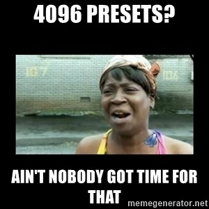 Nobody ain´t got time for that - 4096 presets? Ain't nobody got time for that