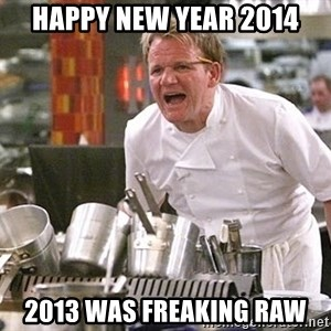 Gordon Ramsay Yelling damned loudly - Happy new year 2014 2013 was freaking raw