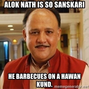 Sanskari Alok Nath - Alok nath is so sanskari He barbecues on a hawan kund.