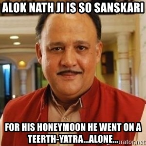 Alok Nath1 - Alok Nath ji is so sanskari for his honeymoon he went on a teerth-yatra...alone...