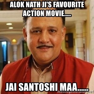 Alok Nath1 - Alok Nath Ji's favourite action movie..... Jai Santoshi Maa......