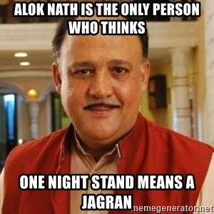 Alok Nath1 - alok nath is the only person who thinks one night stand means a jagran