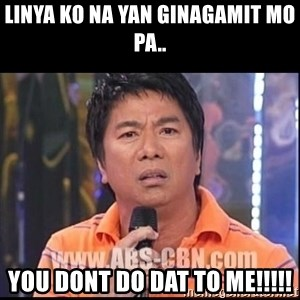 Willie Revillame U dont do that to me Prince22 - linya ko na yan ginagamit mo pa.. you dont do dat to me!!!!!