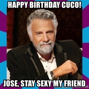 Dos Equis Guy - happy birthday cuco! jose, stay sexy my friend