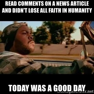 Ice Cube- Today was a Good day - read comments on a news article and didn't lose all faith in humanity today was a good day