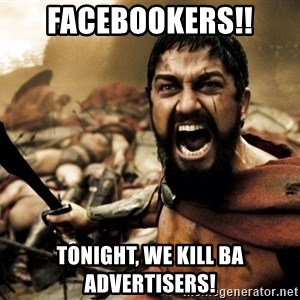 Spartans - FACEBOOKERS!! TONIGHT, WE KILL BA ADVERTISERS!
