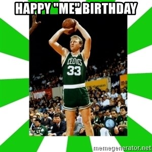 "Larry Bird - Happy ""Me"" Birthday"