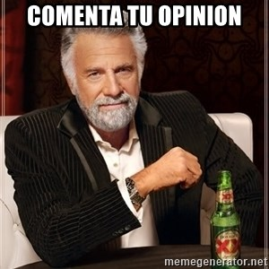 The Most Interesting Man In The World - COMENTA TU OPINION