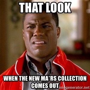 Kevin hart too - That look When the new Ma*rs collection comes out