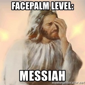 Facepalm Jesus - Facepalm level: messiah