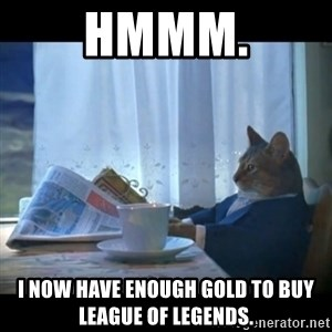 I should buy a boat - Hmmm. I now have enough gold to buy League of legends.