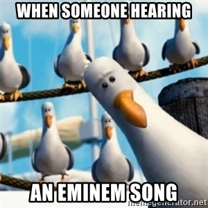 MineMineMine - When someone hearing an eminem song