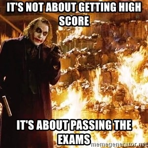 The Joker Sending a Message - It's not about getting high score It's about passing the exams