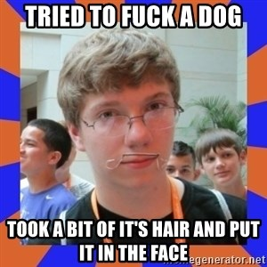 LOL HALALABOOS - tried to fuck a dog took a bit of it's hair and put it in the face