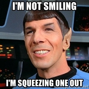 smiling spock - I'm not Smiling I'm squeezing one out