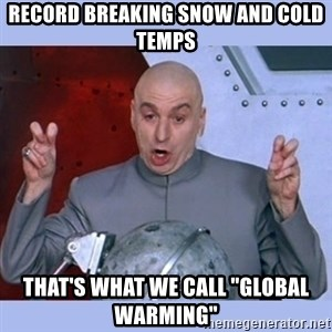 "Dr Evil meme - Record breaking snow and cold temps That's what we call ""global warming"""