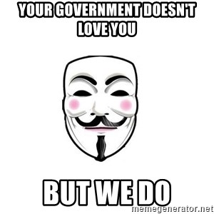 Anon - your government doesn't love you but we do