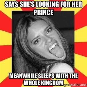 La Tipa Hueca - says she's looking for her prince meanwhile sleeps with the whole kingdom