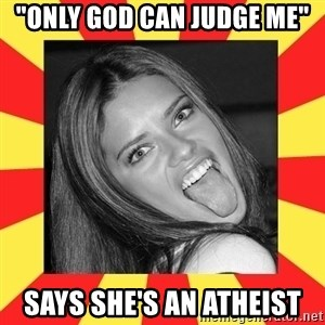 "La Tipa Hueca - ""only god can judge me"" says she's an atheist"