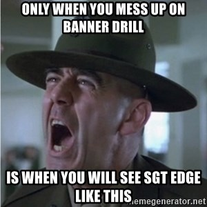 Gunnery Sgt. Hartman - Only when you mess up on banner drill is when you will see sgt edge like this