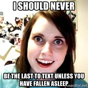 OAG - I Should never Be the last to text unless you have fallen asleep