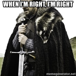 Ned Stark - When I'm right, I'm right