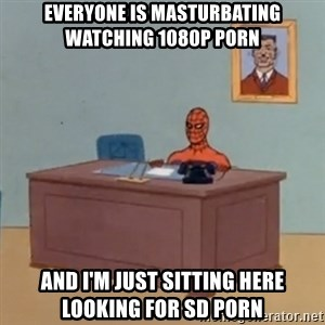 Spidey Meme - Everyone is masturbating watching 1080p porn and i'm just sitting here looking for sd porn