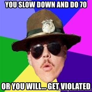 Farva - YOU Slow down and do 70 Or you will... GET VIOLATED
