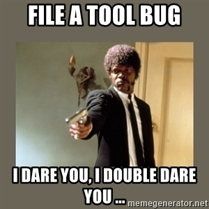 doble dare you  - FILE A TOOL BUG I DARE YOU, I DOUBLE DARE YOU ...