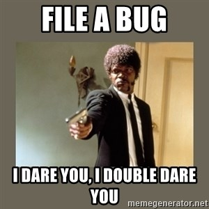 doble dare you  - FILE A BUG I DARE YOU, I DOUBLE DARE YOU