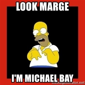 Homer retard - look marge i'm michael bay