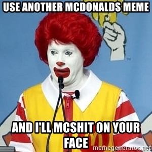 McDonalds Oh No You Didn't - use another mcdonalds meme and i'll mcshit on your face