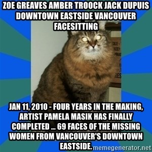 AMBER DTES VANCOUVER - ZOE GREAVES AMBER TROOCK jack dupuis downtown eastside vancouver facesitting Jan 11, 2010 - Four years in the making, artist Pamela Masik has finally completed ... 69 faces of the Missing women from Vancouver's Downtown Eastside.