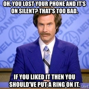 Will ferrell science - Oh, you lost your phone and it's on silent? That's too bad.  If you liked it then you should've put a ring on it.