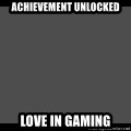 Achievement Unlocked - ACHIEVEMENT UNLOCKED LOVE IN GAMING