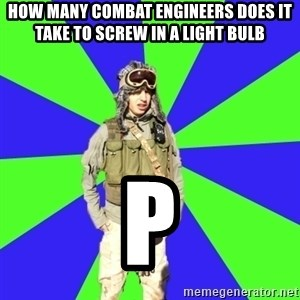 Wannabe Army Kid - How many combat engineers does it take to screw in a light BULB p