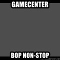 Achievement Unlocked - GameCENTER bOP nON-sTOP