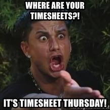 Pauly D jersey shore MTV - Where are your timesheets?! it's timesheet thursday!