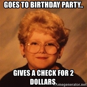 60 Year-Old Girl - Goes to birthday party.. Gives a check for 2 dollars.