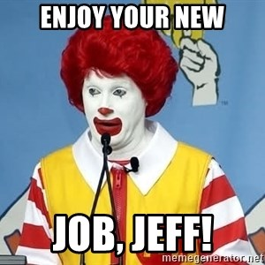 McDonalds Oh No You Didn't - Enjoy your new job, Jeff!