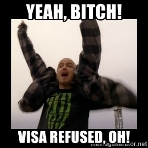 Yeah Bitch! Magnets! Oh! - Yeah, BITCH! VISA REFUSED, OH!