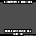 Achievement Unlocked - achievement ulocked have a girlfriend for 2 months